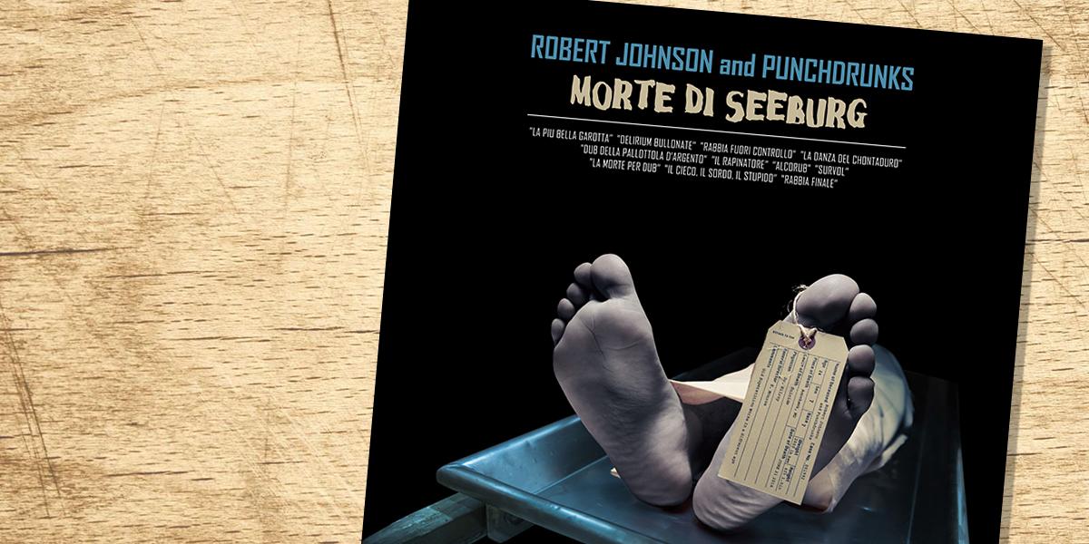 Robert Johnson and Punchdrunks: Morte di Seeburg